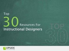 Top 30 Resources For Instructional Designers by Upside Learning, via Slideshare
