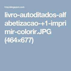 livro-autoditados-alfabetizacao-+1-imprimir-colorir.JPG (464×677)