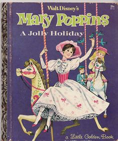 Walt Disney's Mary Poppins: A Jolly Holiday; Little Golden Books.  This edition dates back to the original movie release.