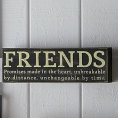 Friends- unbreakable by distance, unchangeable by time.