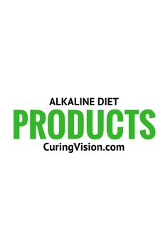 Alkaline diet products from CuringVision.com and others.