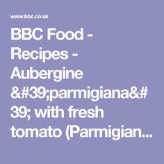 BBC Food - Recipes - Aubergine 'parmigiana' with fresh tomato (Parmigiana alla melanzane in pomodoro fresco)