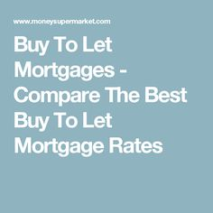 Buy To Let Mortgages - Compare The Best Buy To Let Mortgage Rates