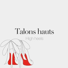 Talons hauts (masculine words) | High heels | /ta.lɔ̃ o/