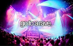 Go to a rave / Bucket List Ideas / Before I Die