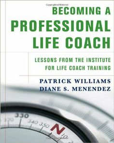 Becoming a Professional Life Coach: Lessons from the Institute of Life Coach Training by Patrick Williams et al.