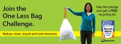 King County, Washington's One Less Bag Challenge - Find ways to your garbage by one bag a month by more basic recyclables, food scraps and food-soiled paper, and wasting less