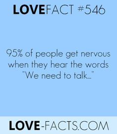 "#DidYouKnow ? 95% of people get nervous when they hear the words ""we need to talk..."""