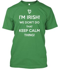 Irish We Don't Do That Keep Calm Thing