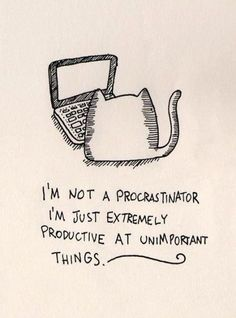 Yep--procrastination
