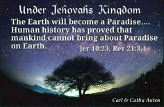 Under Jehovah's Kingdom, the earth will become a paradise.