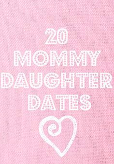 20 Mommy-Daughter Date Ideas. We may need these when Nathan goes off to college.