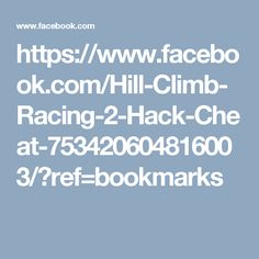 https://www.facebook.com/Hill-Climb-Racing-2-Hack-Cheat-753420604816003/?ref=bookmarks
