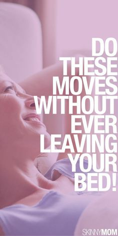 You don't even have to get out of bed with these moves!  Check it out here!