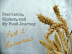 """Want or need resources? In this follow-up post, I""""m sharing my favorite resources so far! """"Psoriasis and My Gluten-Free Journey: Part 2 - The Resources!"""" - from SpoonAndSaucer.com"""