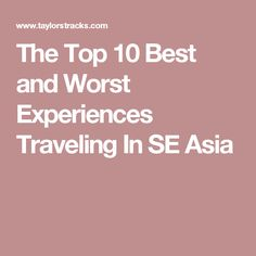The Top 10 Best and Worst Experiences Traveling In SE Asia