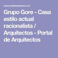 Grupo Gore - Casa estilo actual racionalista / Arquitectos - Portal de Arquitectos