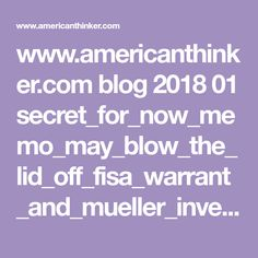 www.americanthinker.com blog 2018 01 secret_for_now_memo_may_blow_the_lid_off_fisa_warrant_and_mueller_investigation.html