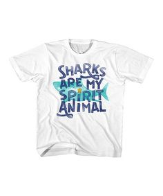 Loving this White 'Sharks Are My Spirit Animal' Tee - Toddler & Kids on #zulily! #zulilyfinds