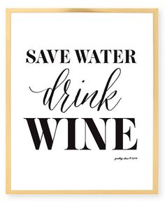 Save Water, Drink Wine!