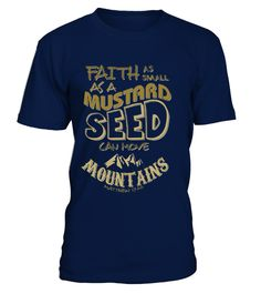# Faith as Mustard Seed can Move Mountains .   100% Cotton Imported Machine wash cold with like colors, dry low heat Lightweight, Classic fit, Double-needle sleeve and bottom he