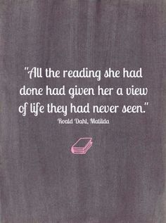 matilda - all the reading she had done had given her a view of life they had never seen