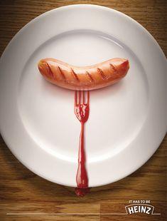 It has to be Heinz. Advertising Agency: Bruckner Yaar Levi, Tel-Aviv, Israel Art Director: Udi Ovadia Copywriter: Dror Lavi Executive creative d
