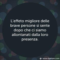L'effetto migliore delle brave persone si sente dopo che ci siamo allontanati dalla loro presenza. #perla #perle #perladisaggezza #aforisma #aforismi #frase #frasi #persone #presenza