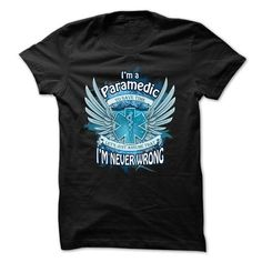 Paramedic t shirt I'm a paramedic, to save time lets just assume I am never wrong T-Shirts, Hoodies, Sweatshirts, Tee Shirts (22.5$ ==> Shopping Now!)