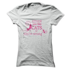 EITHER YOU LIKE CATS OR YOU'RE WRONG T-Shirts, Hoodies. CHECK PRICE ==►…