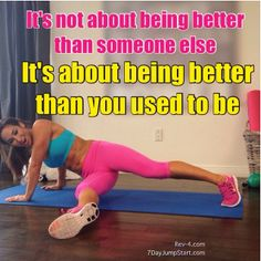 It's not about being better than someone else. It's not about being perfect. It's about being better than you YOU used to be and working towards progress.