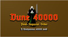 dune40000 logo, my mod based on Warhammer 40000 world. dune40k is a universe connecting Warhammer's and dune's civilizations.