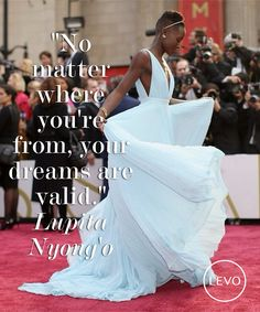 """No matter where you're form, your dreams are valid."" Lupita Nyong'o"