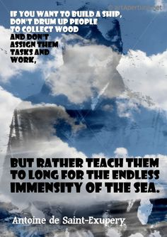 Fine Art Print - ArtAperture Quote Poster - If you want to build a ship, don't drum up people together to collect wood and don't assign them tasks and work, but rather teach them to long for the endless immensity of the sea. ~ Antoine de Saint Exupery