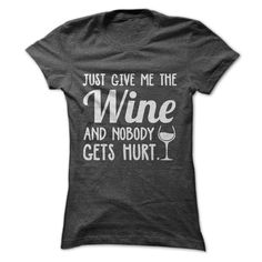 JUST GIVE ME THE WINE AND NOBODY GETS HURT T SHIRT #wine #shirt