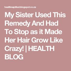 My Sister Used This Remedy And Had To Stop as it Made Her Hair Grow Like Crazy! | HEALTH BLOG