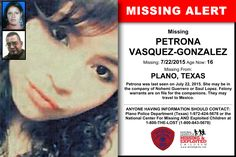 PETRONA VASQUEZ-GONZALEZ, Age Now: 16, Missing: 07/22/2015. Missing From PLANO, TX. ANYONE HAVING INFORMATION SHOULD CONTACT: Plano Police Department (Texas) 1-972-424-5678.