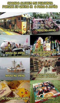 Por esse motivo quero ir para o Japão