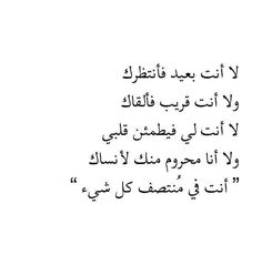 You are not faraway from me to wait you, and you are not close to me so I can meet you. You are not mine so my heart reassure, and I am not lovelorn from you to forget you. You are at the middle of all the things! Arabic English Quotes, Arabic Love Quotes, Love Quotes For Him, Poetry Quotes, Wisdom Quotes, Words Quotes, Life Quotes, Qoutes, Beautiful Arabic Words