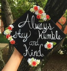 Graduation Cap • Always stay humble and kind.