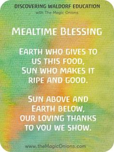 Beautiful Waldorf Mealtime Blessing Verse for Food - Earth wo gives to us this food, sun who makes it ripe and good