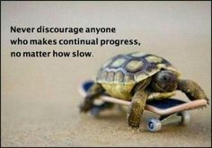 This is so profound.  It's not how long it takes you to get there - Making the journey is  the task at hand!!!