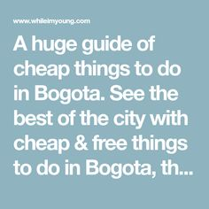 A huge guide of cheap things to do in Bogota. See the best of the city with cheap & free things to do in Bogota, the best tours and where to stay in Bogota.