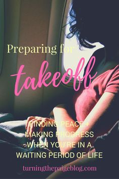 """Preparing for Takeoff: Finding Peace + Making Progress When You're in a Waiting Period of Life   Regardless of what you're waiting for, viewing life's """"in-betweens"""" as opportunities for learning and growth can help you make the most of these trying times."""