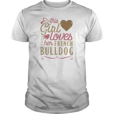 This Girl Loves Her French Bulldog Frenchie TShirts  Womens TShirtOHSIZEB