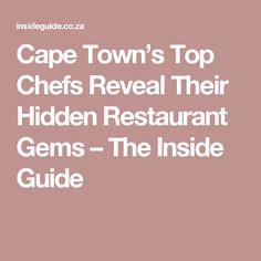 Cape Town's Top Chefs Reveal Their Hidden Restaurant Gems – The Inside Guide Cape Town, Chefs, Masters, Travel Tips, Bucket, Restaurant, Top, Travel Advice, Buckets