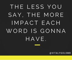 """""""The less you say, the more impact each word is gonna have"""". - @Vitaly Golomb // #startups #quotes"""