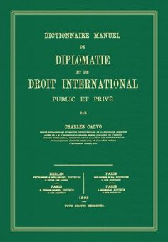 Dictionnaire Manuel de Diplomatie et de Droit International Public et Prive (French Edition) by Carlos Calvo. $95.00. Publisher: The Lawbook Exchange, Ltd.; Reprint edition (January 30, 2009). 483 pages. Author: Carlos Calvo. Edition - Reprint. Publication: January 30, 2009