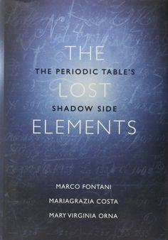 COMING SOON - Availability: http://130.157.138.11/record=  The Lost Elements: The Periodic Table's Shadow Side: Marco Fontani, Mariagrazia Costa, Mary Virginia Orna