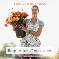 Life & Business: Erin Benzakein on Being the Face of Your...